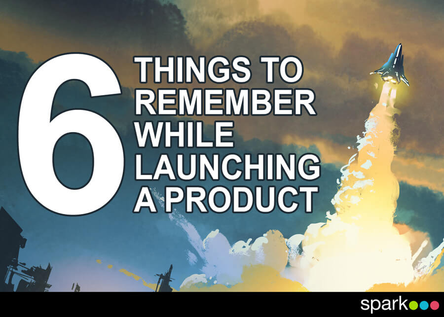6 things to remember while launching a product