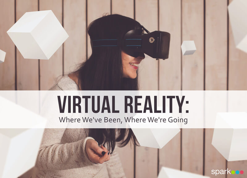 Virtual Reality: Where We've Been, Where We're Going