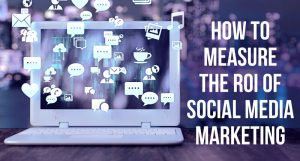 How to measure the ROI of social media marketing