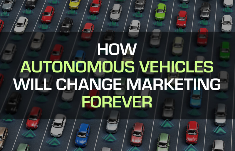 How autonomous vehicles will change marketing forever