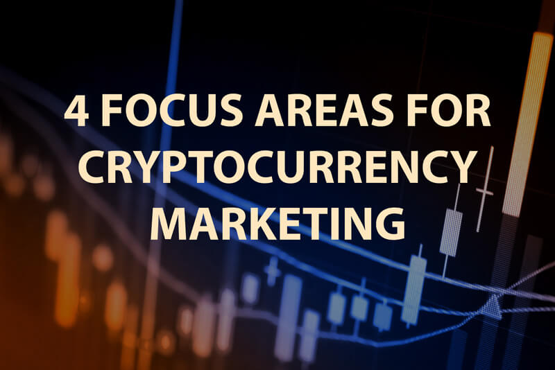 4 Focus Areas for Cryptocurrency Marketing